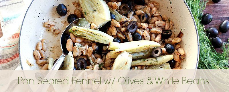 Pan Seared Fennel w Olives & White Beans