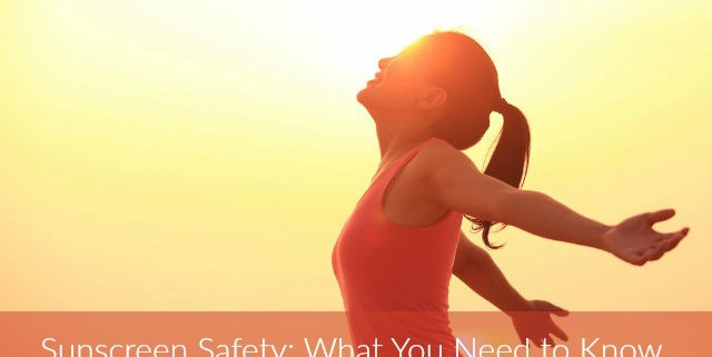 Sunscreen safety what you need to know
