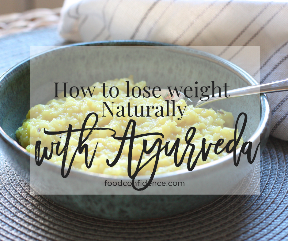 Lose Weight Naturally With Ayurveda Food Confidence